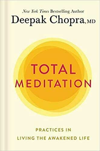 Total Meditation: Practices in Living the Awakened Life by Deepak Chopra M.D. (Hardcover)