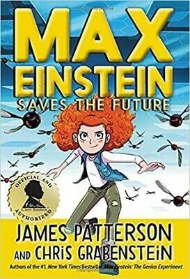 Max Einstein: Saves the Future (Max Einstein (3)) by James Patterson (Hardcover)