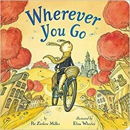Wherever You Go by Pat Zietlow Miller (Board book)