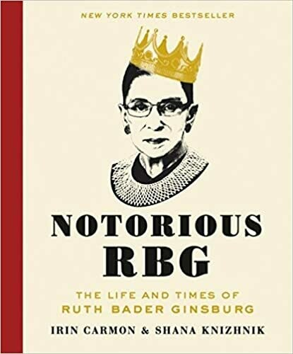 Notorious RBG: The Life and Times of Ruth Bader Ginsburg by 	 Irin Carmon (Hardcover)