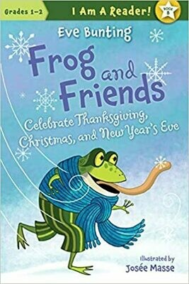 Frog and Friends Celebrate Thanksgiving, Christmas, and New Year's Eve (I AM A READER!: Frog and Friends) by Eve Bunting (Paperback)