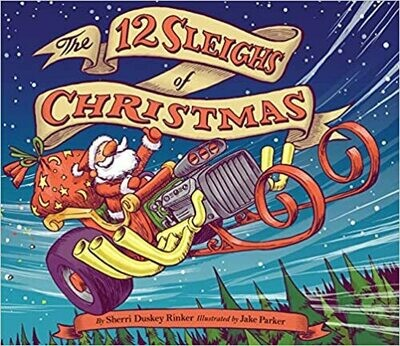 The 12 Sleighs of Christmas: (Christmas Book for Kids, Toddler Book, Holiday Picture Book and Stocking Stuffer) by Sherri Duskey Rinker (Hardcover)