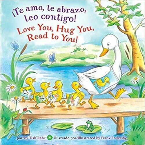 ¡Te amo, te abrazo, leo contigo!/Love you, Hug You, Read to You! (Spanish) Board book – by Tish Rabe