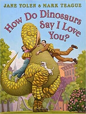 How Do Dinosaurs Say I Love You? Paperback – by Jane Yolen
