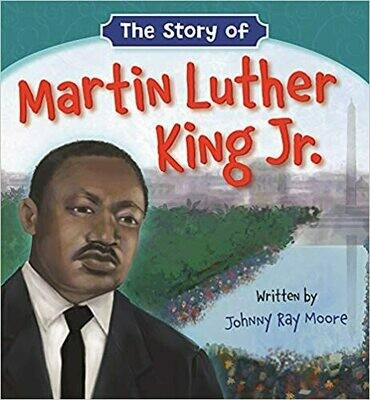 The Story of Martin Luther King Jr. Board book –by Johnny Ray Moore