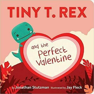 Tiny T. Rex and the Perfect Valentine Board book –  by Jonathan Stutzman