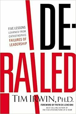Derailed: Five Lessons Learned from Catastrophic Failures of Leadership Hardcover –by Tim Irwin
