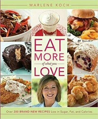 Eat More of What You Love: Over 200 Brand-New Recipes Low in Sugar, Fat, and Calories (Hardcover) – by Marlene Koch
