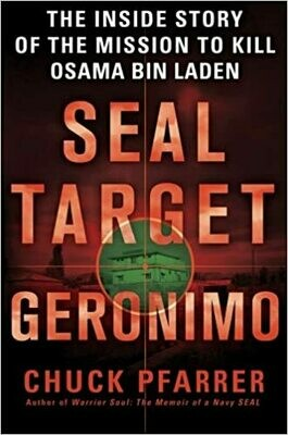 Seal Target Geronimo: The Inside Story of the Mission to Kill Osama Bin Laden Hardcover – by Chuck Pfarrer