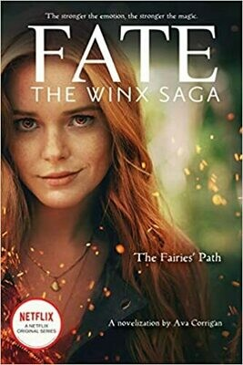 The Fairies' Path (Fate: The Winx Saga Tie-in Novel) (Media tie-in) Paperback – by Ava Corrigan