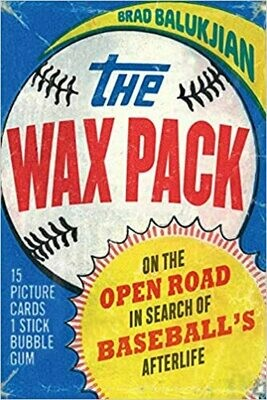 The Wax Pack: On the Open Road in Search of Baseball's Afterlife (Hardcover) – by Brad Balukjian