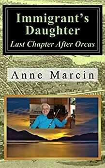 Immigrant's Daughter: Last Chapter After Orcas (Paperback) by Anne Kulis Marcin