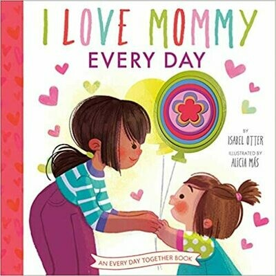 I Love Mommy Every Day (An Every Day Together Book) Hardcover –  by Isabel Otter