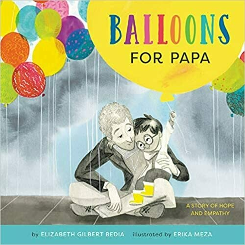 Balloons for Papa: A Story of Hope and Empathy (Hardcover) – by Elizabeth Gilbert Bedia
