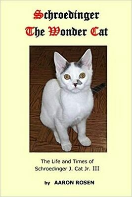 Schroedinger The Wonder Cat: The Life and Times of Schroedinger J. Cat Jr. III (Paperback) – by Aaron Rosen