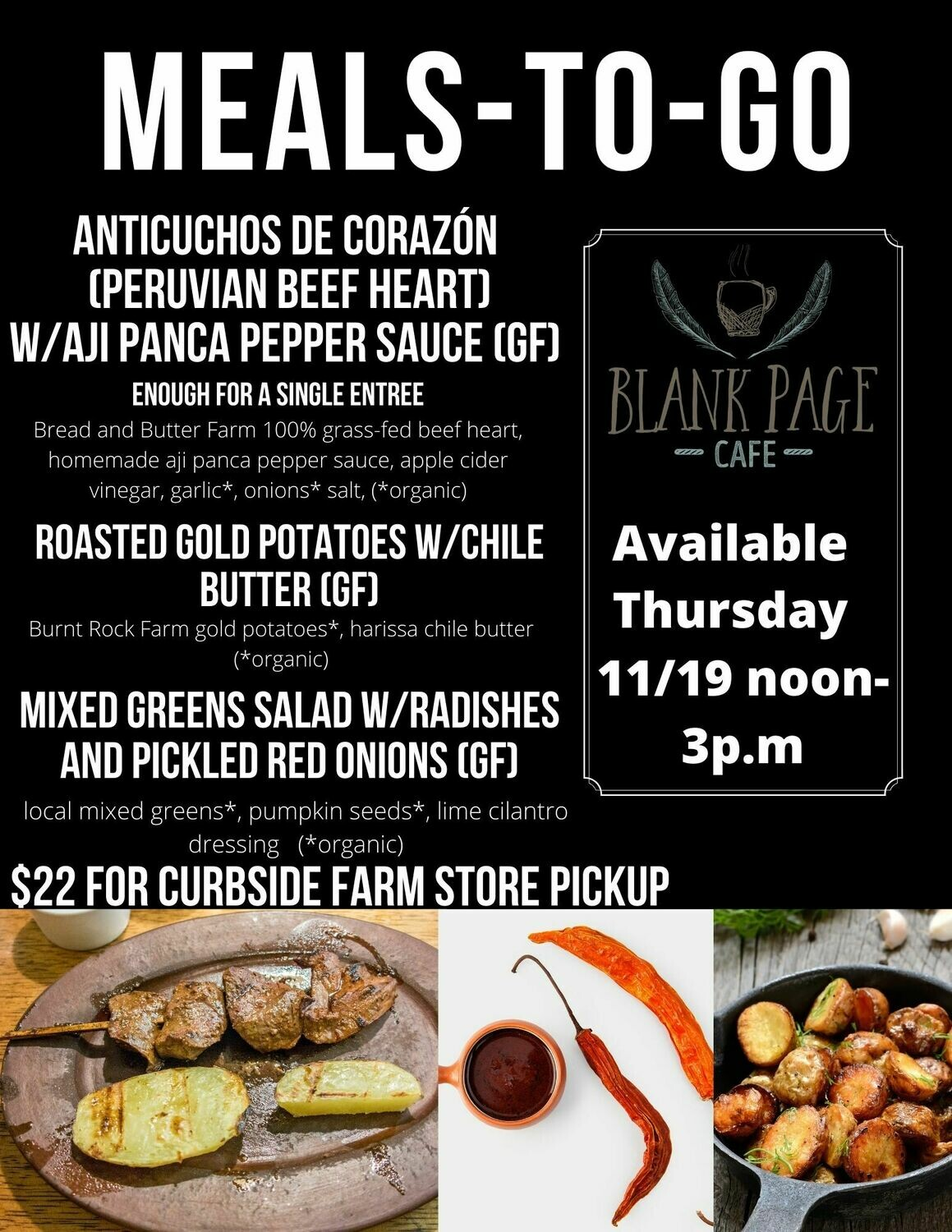 Thursday 11/19 NOON - 3PM PICKUP - Anticuchos de Corazon (Peruvian Beef Heart) + Roasted Gold Potatoes w/Chile Butter + Mixed Greens Salad w/Lime Cilantro Vinaigrette