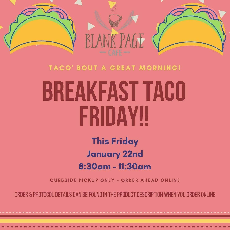 Breakfast Taco Friday! 8:30am-11:30am!
