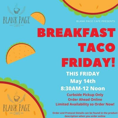 Breakfast Taco Friday! 8:30am- NOON