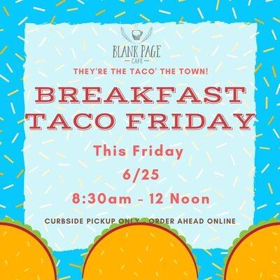 Breakfast Taco Friday! 8:30am- NOON