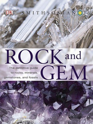 Smithsonian Rock and Gem Book--The Definitive Guide to Rocks, Minerals, Gems and Fossils