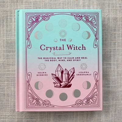 Crystal Witch: The Magickal Way to Calm and Heal the Body, Mind, and Spirit