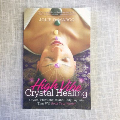 High-Vibe Crystal Healing: Crystal Frequencies and Body Layouts That Will Rock Your World Paperback
