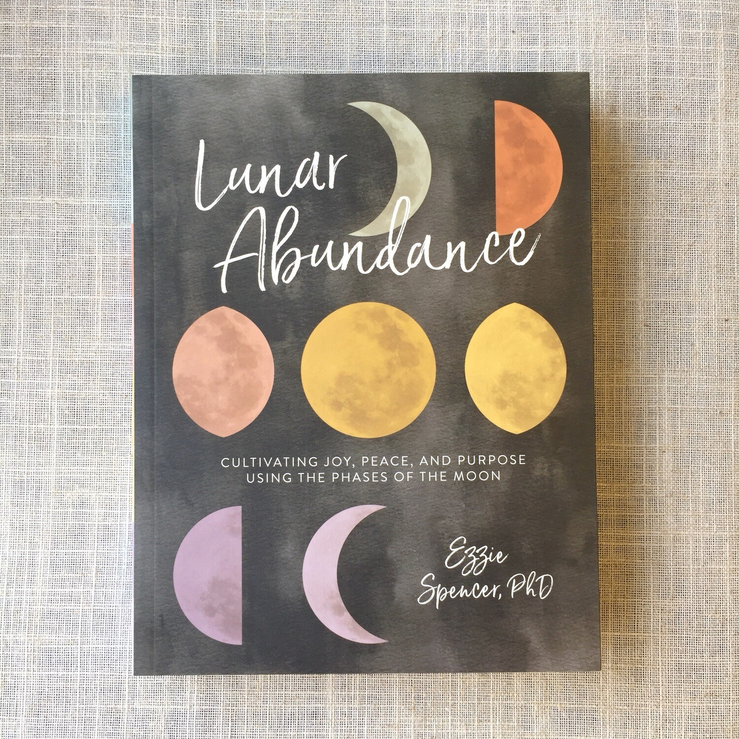 Lunar Abundance: Cultivating Joy, Peace, and Purpose Using the Phases of the Moon Paperback