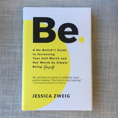 Be: A No-Bullsh*t Guide to Increasing Your Self Worth and Net Worth by Simply Being Yourself Hardcover