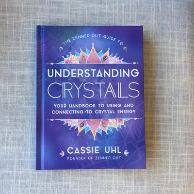 The Zenned Out Guide to Understanding Crystals: Your Handbook to Using and Connecting to Crystal Energy Hardcover