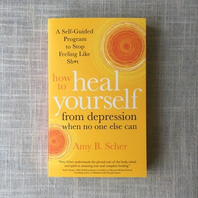 How to Heal Yourself from Depression When No One Else Can: A Self-Guided Program to Stop Feeling Like Sh*t Paperback