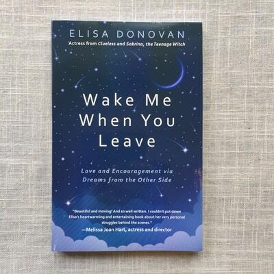 Wake Me When You Leave: Love and Encouragement via Dreams from the Other Side Paperback