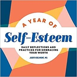 A Year of Self-Esteem: Daily Reflections and Practices for Embracing Your Worth