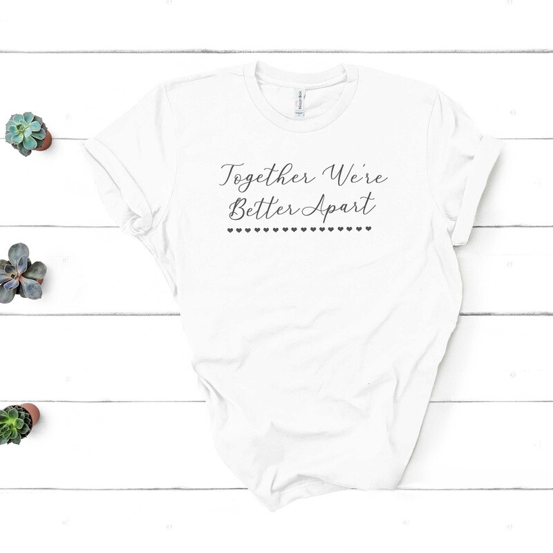 Together We Are Better Apart Tee