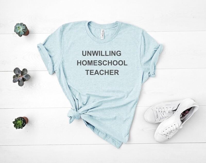 Unwilling Homeschool Teacher Tee