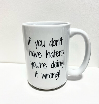 Queen Bee Designs If You Dont Have Haters Mug
