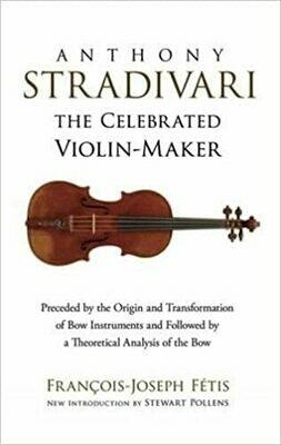 Anthony Stradivari:  the Celebrated Violin Maker