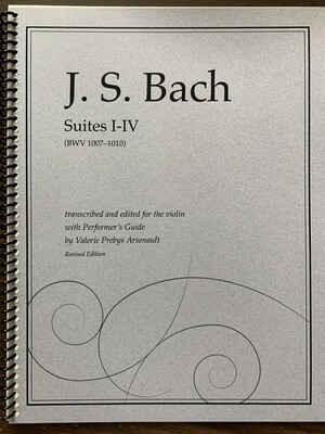 Bach Cell Suites I-IV BWV 1007-1010 transcribed for violin with Performer's Guide by Valerie Arsenault