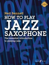 How To Play Jazz Saxophone The Essential Introduction to Playing Jazz