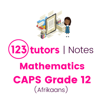 CAPS Mathematics Grade 12 (Afrikaans Notes)