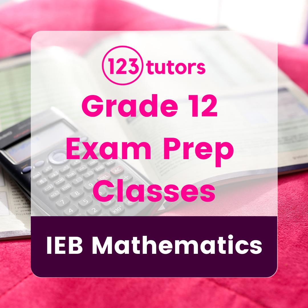 IEB Grade 12 - Exam Prep Classes - Mathematics (16 Hours)