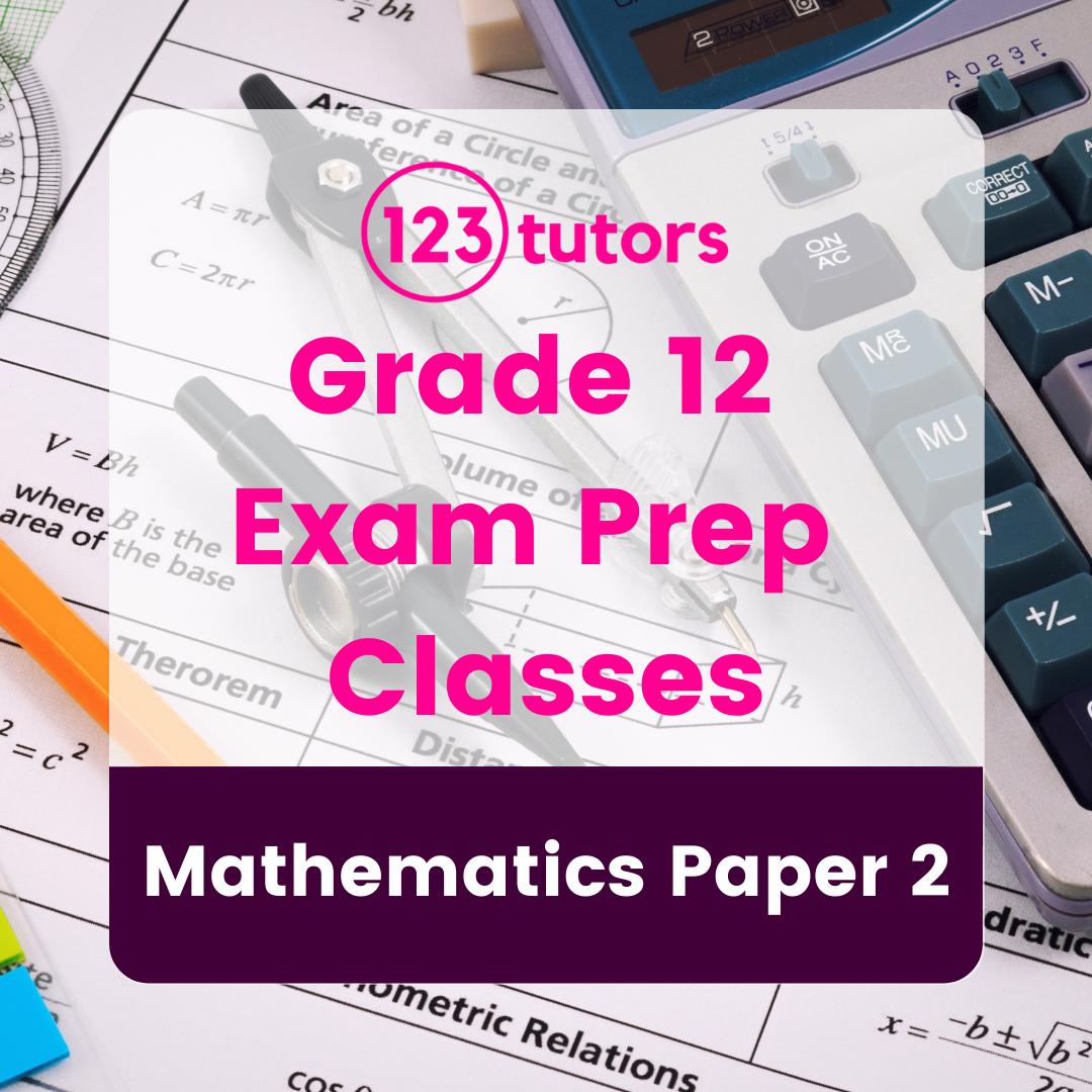 CAPS Grade 12 - Exam Prep Classes - Mathematics Paper 2 (8 Hours)
