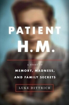 Patient H. M.: A Story of Memory, Madness, and Family Secrets SIGNED