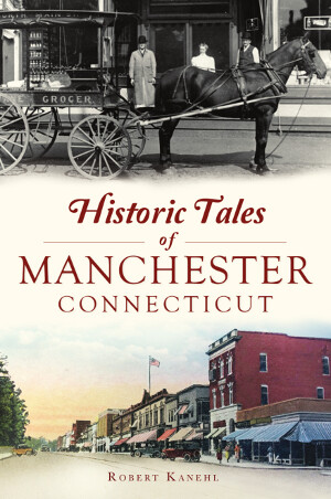 Historic Tales of Manchester, Connecticut NEW