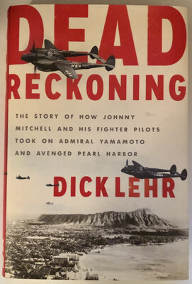 Dead Reckoning: The Story of How Johnny Mitchell and His Fighter Pilots Took on Admiral Yamamoto and Avenged Pearl Harbor NEW, 30% OFF