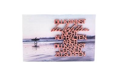 """Wood Print """"DU KANNST die Wellen NICHT AUFHALTEN..."""""""