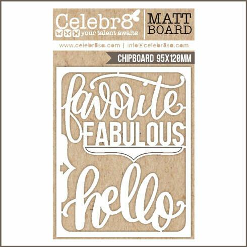 Celebr8 - Favourite Fabulous Hello - Chipboard - MB2602