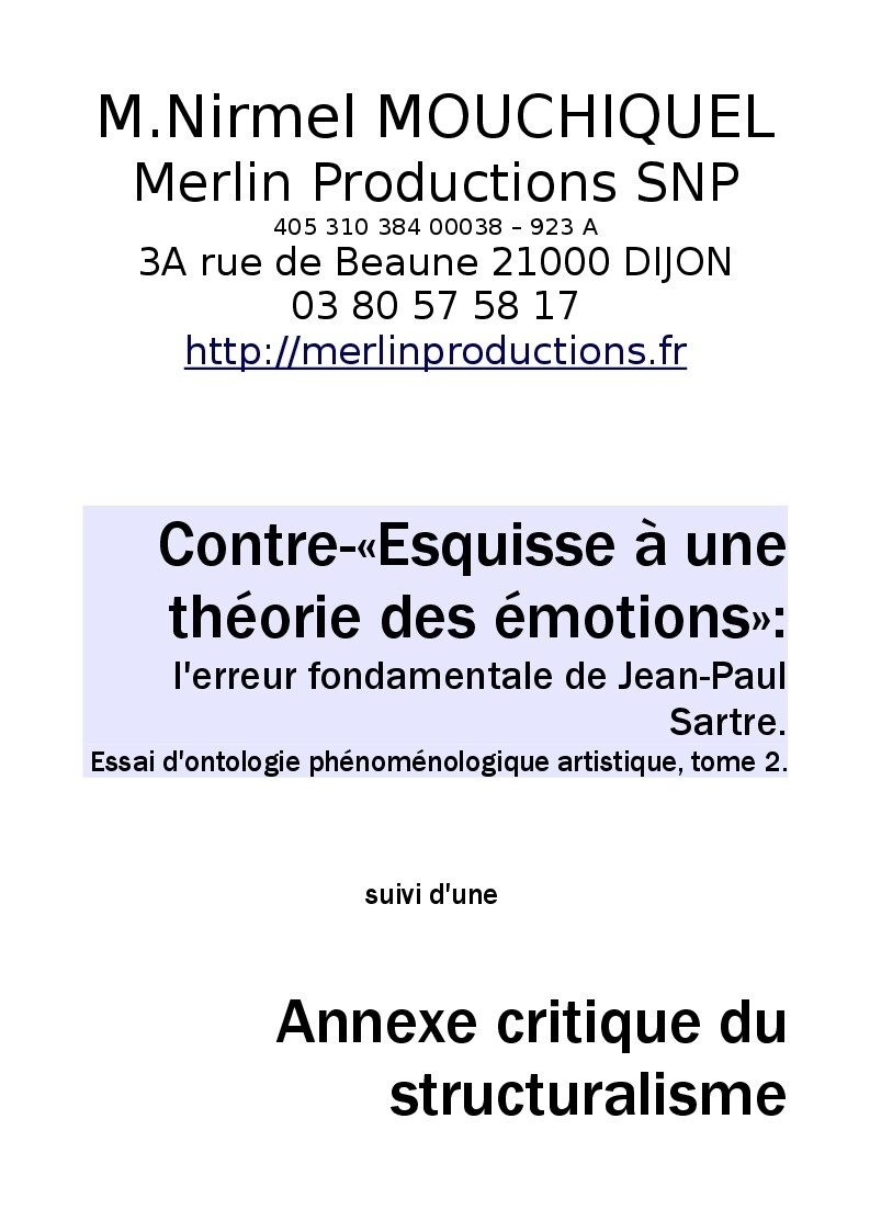 """""""Contre-esquisse"""" à une théorie des émotions: l'erreur fondamentale de Jean-Paul Sartre, Essai d'Ontologie phénoménologique artistique, tome 2, suivi de Critique du Structuralisme"""