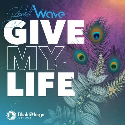 Bhakti Wave: Give My Life