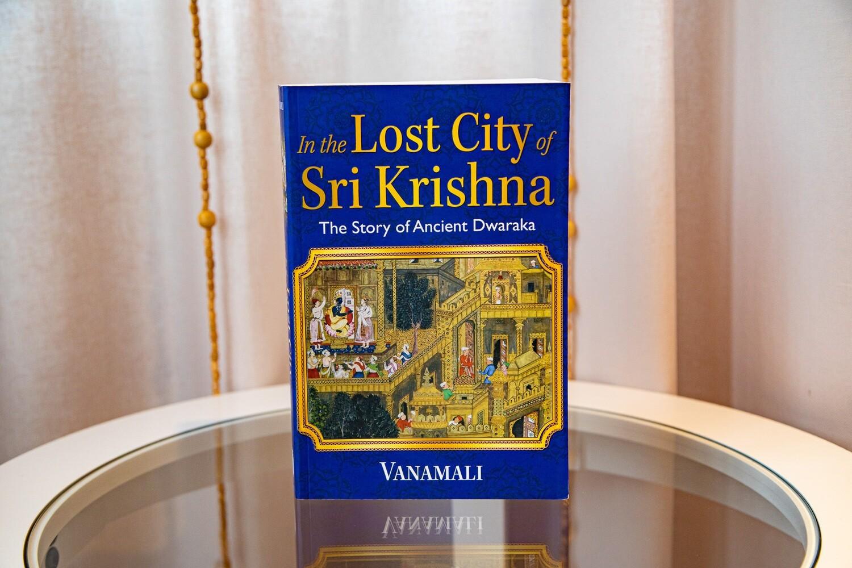 In the Lost City of Sri Krishna: The Story of Ancient Dwaraka. Vanamali.