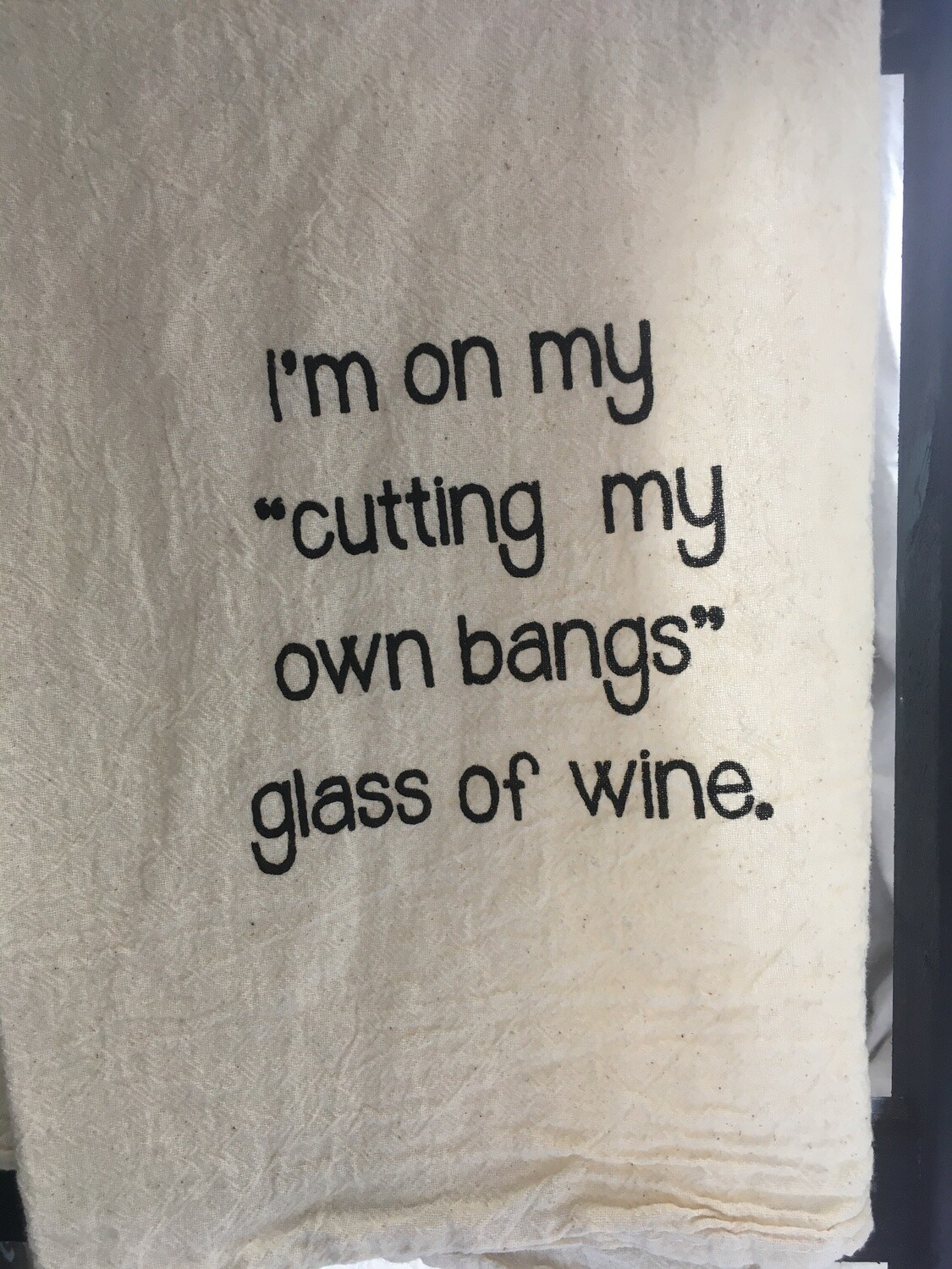 Dish Towel: Cutting My Own Bangs Glass of Wine
